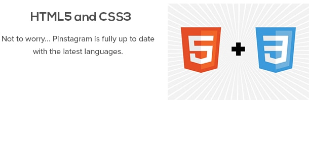 HTML5 and CSS3 - Not to worry... Pinstagram is fully up to date with the latest languages