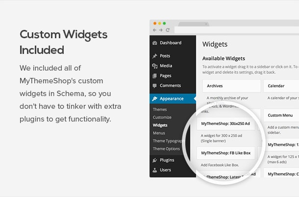 We included all of MyThemeShop's custom widgets in Schema, so you don't have to tinker with extra plugins to get functionality.