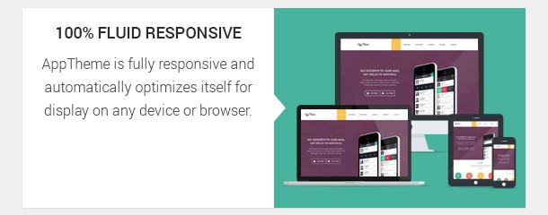 AppTheme is fully responsive and automatically optimizes itself for display on any device or browser.