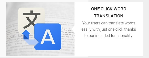 Your users can translate words easily with just one click thanks to our included functionality.