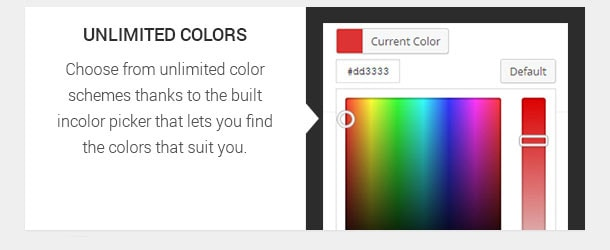 Choose from unlimited color schemes thanks to the built in color picker that lets you find the colors that suit you.