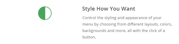 Control the styling and appearance of your menu by choosing from different layouts, colors, backgrounds and more, all with the click of a button.