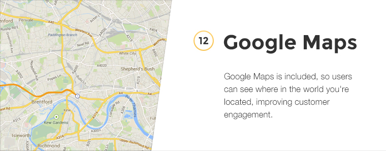 Google Maps is included, so users can see where in the world you're located, improving customer engagement.