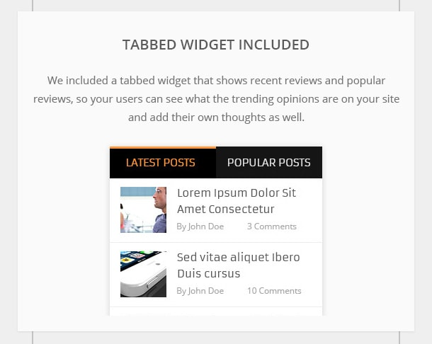 Tabbed Widget Included - We included a tabbed widget that shows recent reviews and popular reviews, so your users can see what the trending opinions are on your site and add their own thoughts as well.