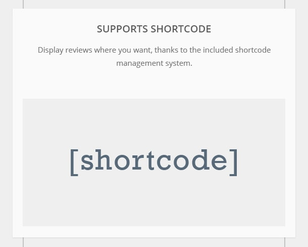 Supports Shortcodes - Display reviews where you want, thanks to the included shortcode management system.
