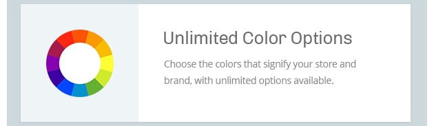 Choose the colors that signify your store and brand, with unlimited options available.