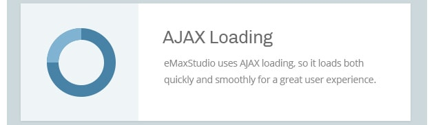 eMaxStudio uses AJAX loading, so it loads both quickly and smoothly for a great user experience.