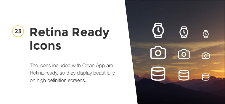 The icons included with CleanApp are Retina-ready, so they display beautifully on high definition screens.