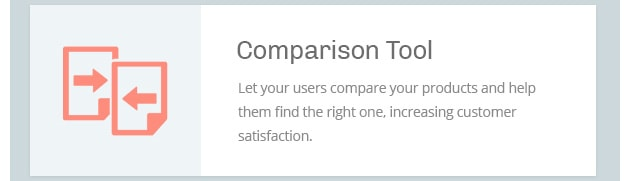 Let your users compare your products and help them find the right one, increasing customer satisfaction.