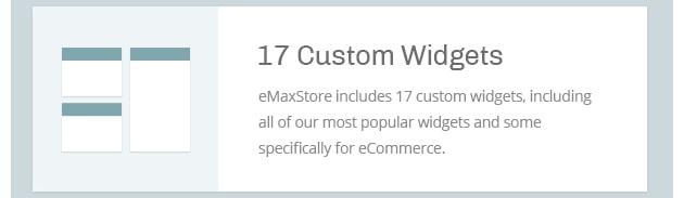 eMaxStore includes 17 custom widgets, including all of our most popular widgets and some specifically for eCommerce.
