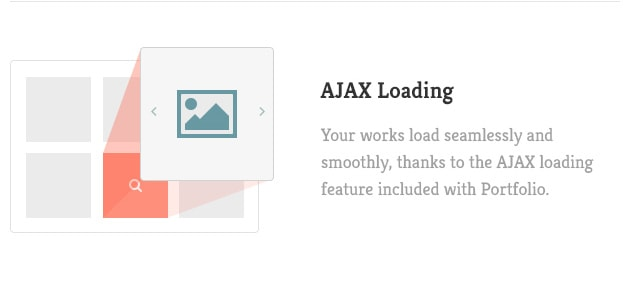 Your works load seamlessly and smoothly, thanks to the AJAX loading feature included with Portfolio.