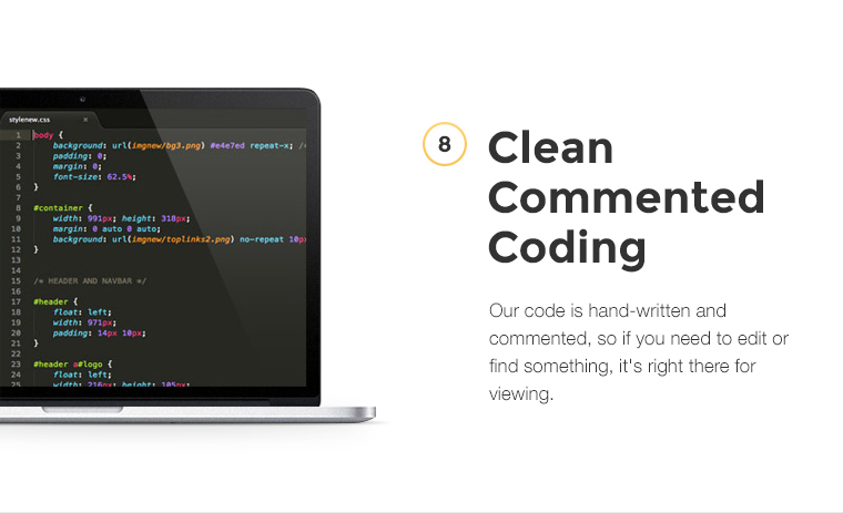 Our code is hand-written and commented, so if you need to edit or find something, it's right there for viewing.