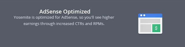 Yosemite is optimized for AdSense, so you'll see higher earnings through increased CTRs and RPMs.