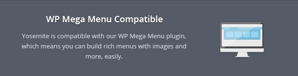 Yosemite is compatible with our WP Mega Menu plugin, which means you can build rich menus with images and more, easily.