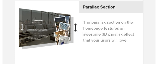 Parallax Section. The parallax section on the homepage features an awesome 3D parallax effect that your users will love.