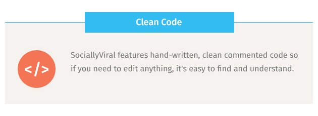 SociallyViral features hand-written, clean commented code so if you need to edit anything, it's easy to find and understand.