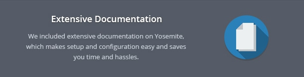 We included extensive documentation on Yosemite, which makes setup and configuration easy and saves you time and hassles.