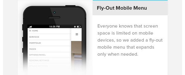 Fly-Out Mobile Menu. Everyone knows that screen space is limited on mobile devices, so we added a fly-out mobile menu that expands only when needed.