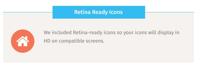 We included Retina-ready icons so your icons will display in HD on compatible screens.