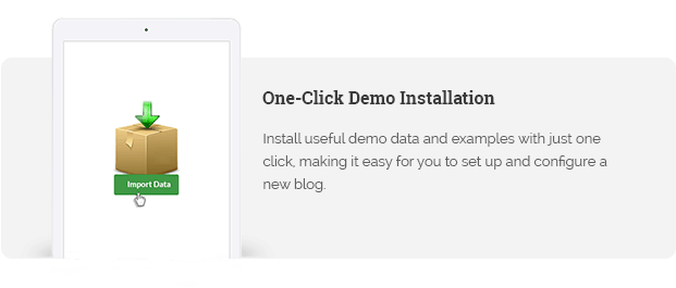 Install useful demo data and examples with just one click, making it easy for you to set up and configure a new blog.