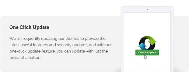 We're frequently updating our themes to provide the latest useful features and security updates, and with our one-click update feature, you can update with just the press of a button.