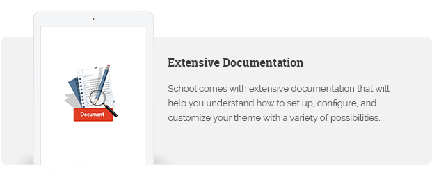 School comes with extensive documentation that will help you understand how to set up, configure, and customize your theme with a variety of possibilities.
