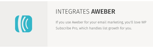 If you use Aweber for your email marketing, you'll love WP Subscribe Pro, which handles list growth for you.