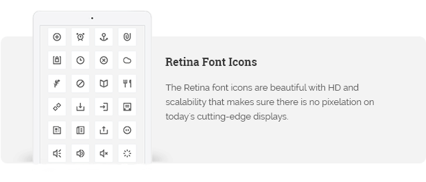 The Retina font icons are beautiful with HD and scalability that makes sure there is no pixelation on today's cutting-edge displays.