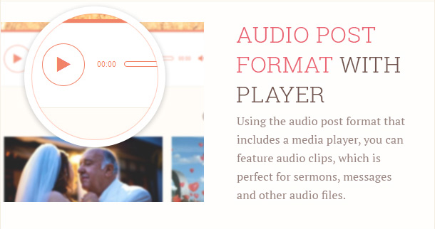 Using the audio post format that includes a media player, you can feature audio clips, which is perfect for sermons, messages and other audio files.