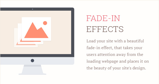 Load your site with a beautiful fade-in effect, that takes your users attention away from the loading webpage and places it on the beauty of your site's design.
