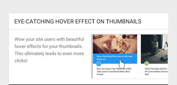 Wow your PC users with beautiful hover effects for your thumbnails. This ultimately leads to even more clicks!