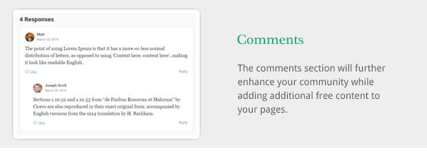 The comments section will further enhance your community while adding additional free content to your pages. It Keeps On Coming…
