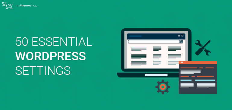 50 Essential Settings after Installing WordPress